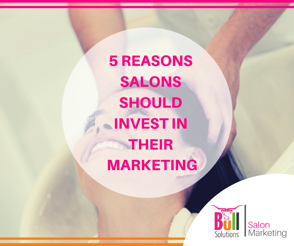 5 Reasons Salons Should Invest In Their Marketing